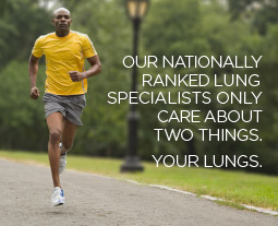 Our Nationally Ranked Lung Specialists Only Care About Two Things. Your Lungs